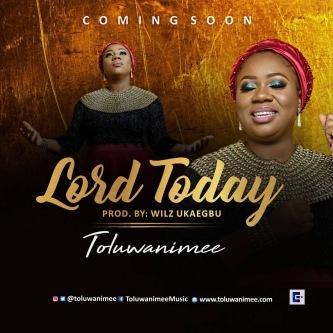 Toluwanimee - Lord Today