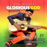 GLORIOUS GOD - MARK MIRACLE -