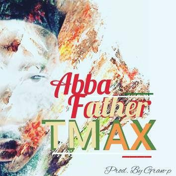 Tmax - Abba Father