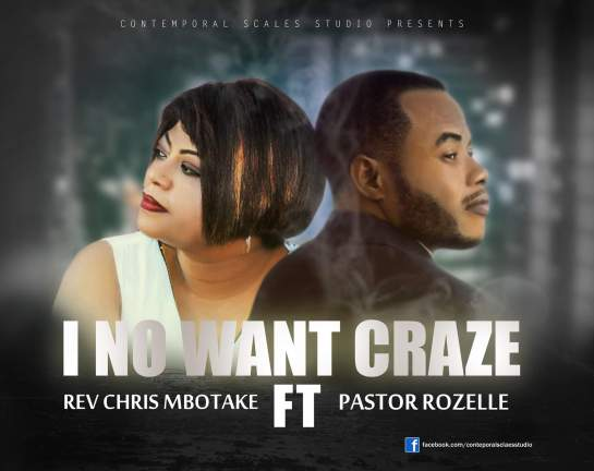 Chris MBOTAKE I - No Want Craze ft Pastor Rozelle - Copy