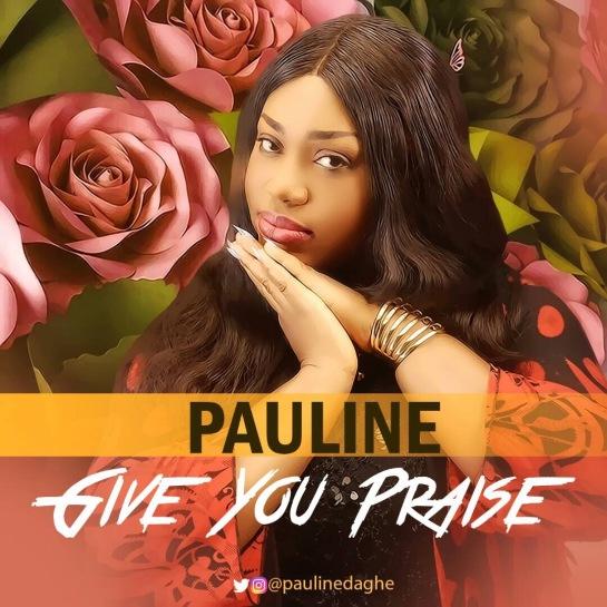I Give You Praise - Pauline
