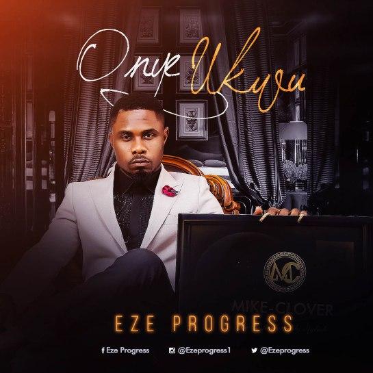 Onye Ukwu - Eze Progress