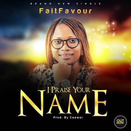 I Praise Your Name_ - Faitfavour