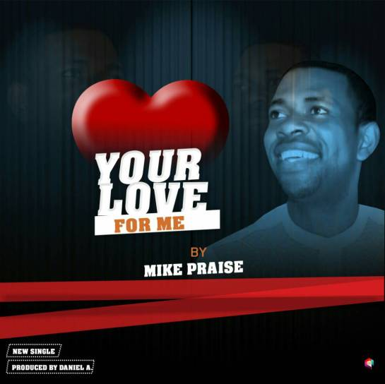 Mike Praise - Your Love for Me
