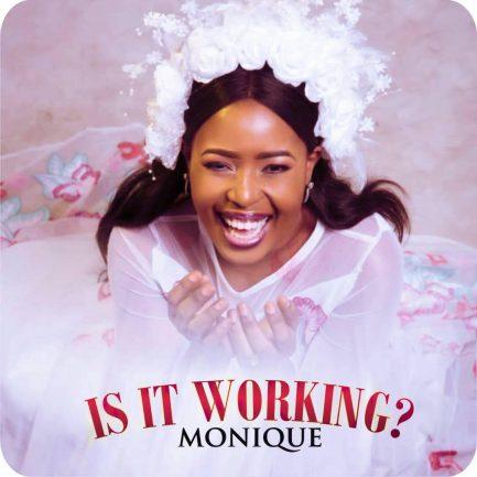 MONIQUE IS IT WORKING ART