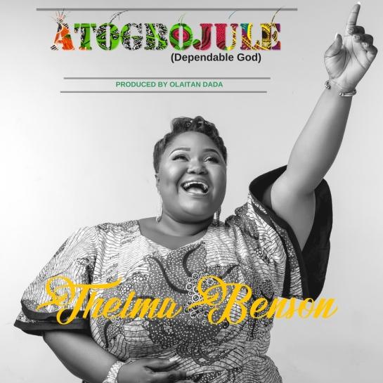 Thelma Benson – Atogbojule (Dependable God)