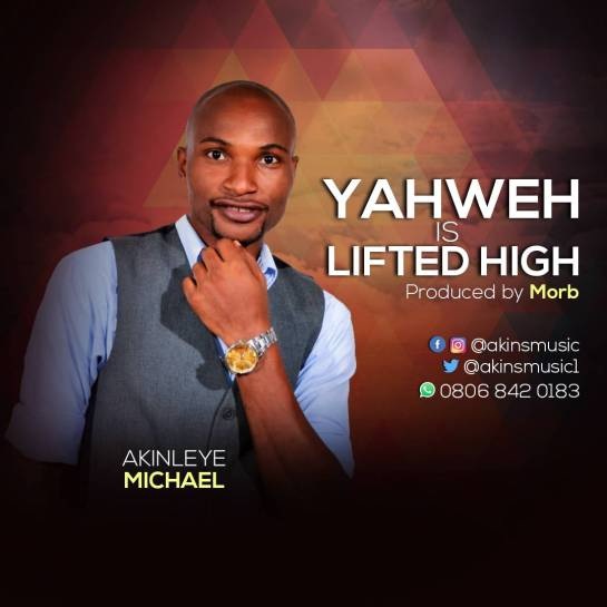 Yahweh is Lifted High - Akinleye Michael