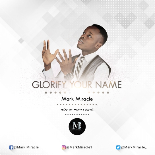 Glorify Your Name - Mark Miracle