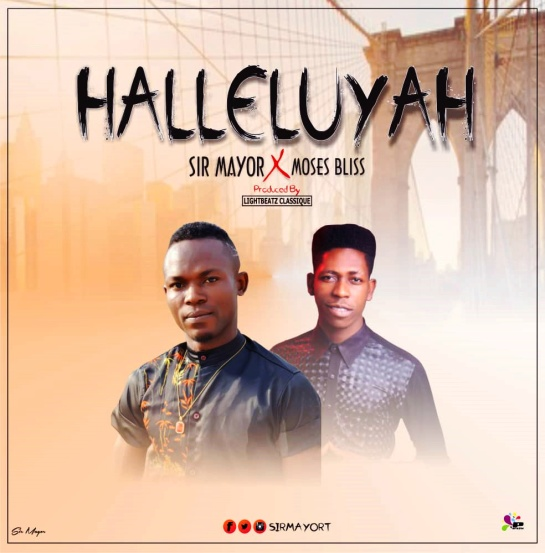 HALLELUYA - Sir Mayor X Moses Bliss