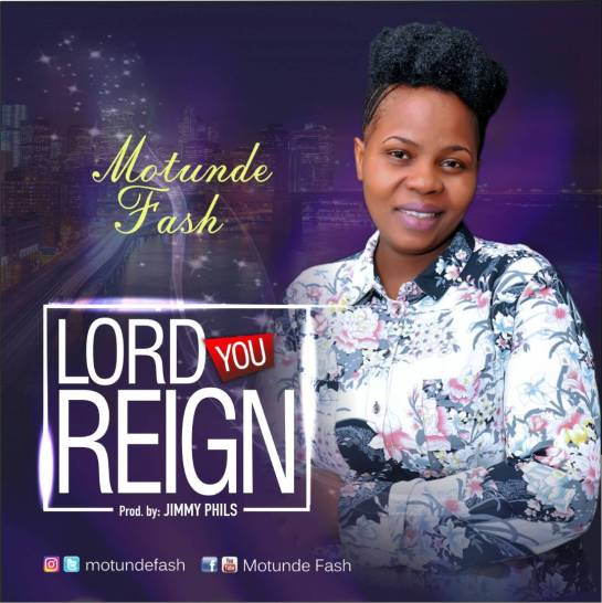 Lord You Reign - Motunde Fash