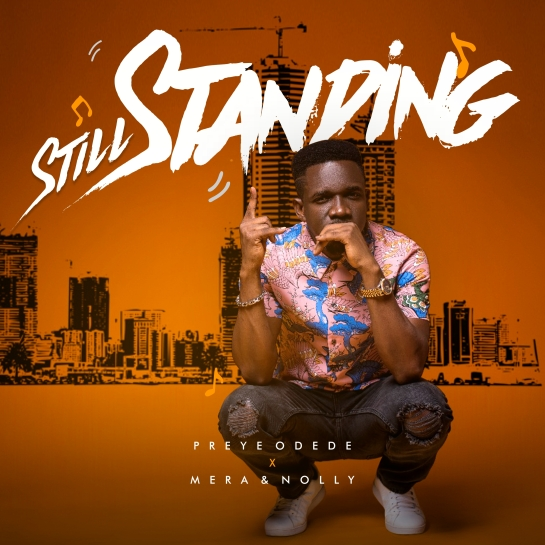 Still Standing - Preye Odede Ft. Mera x Nolly