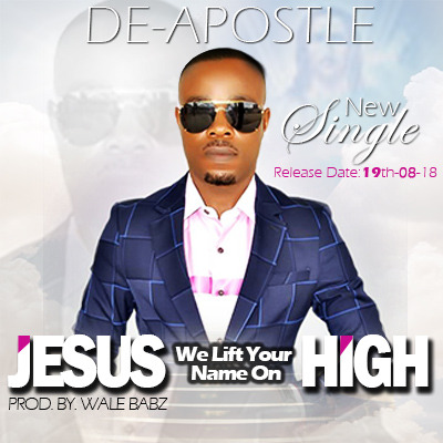 Jesus We Lift Your Name On High - De Apostle