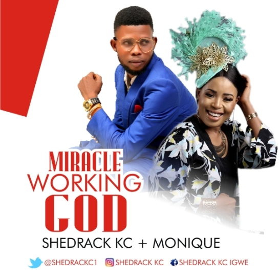MIRACLE WORKING GOD - Shedrack KC ft Monique