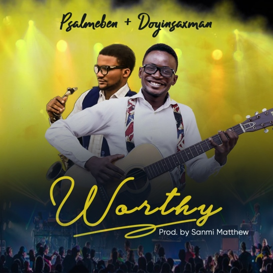 Worthy - Psalm Eben Ft. Doyin Saxman