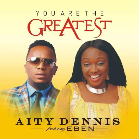 YOU ARE THE GREATEST BY AITY DENNIS FEATURING EBEN