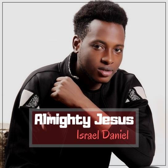 Almighty Jesus - Israel Daniel