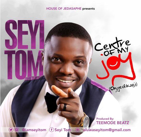 Centre of my Joy - Seyi Tom