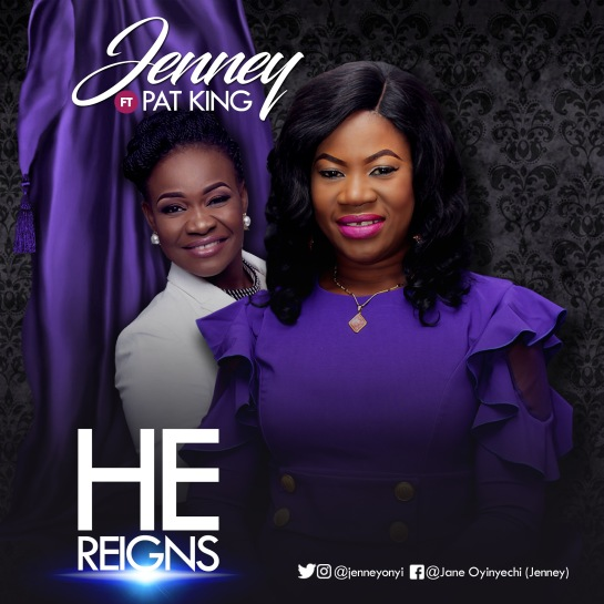 He Reigns - Jenney Ft. Pat Uwaje King