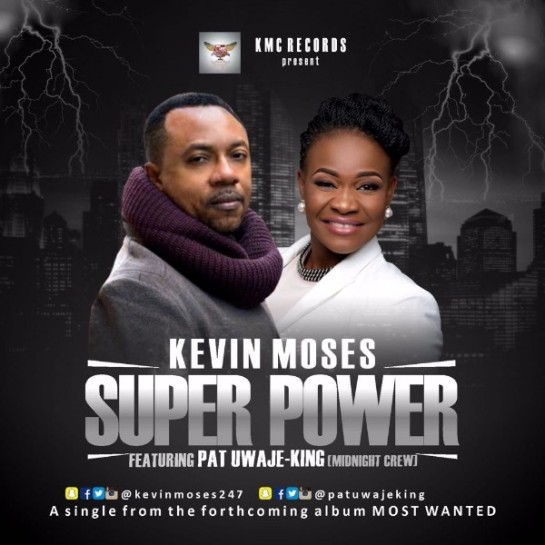 Kevin Moses Ft. Pat Uwaje-King - Super Power