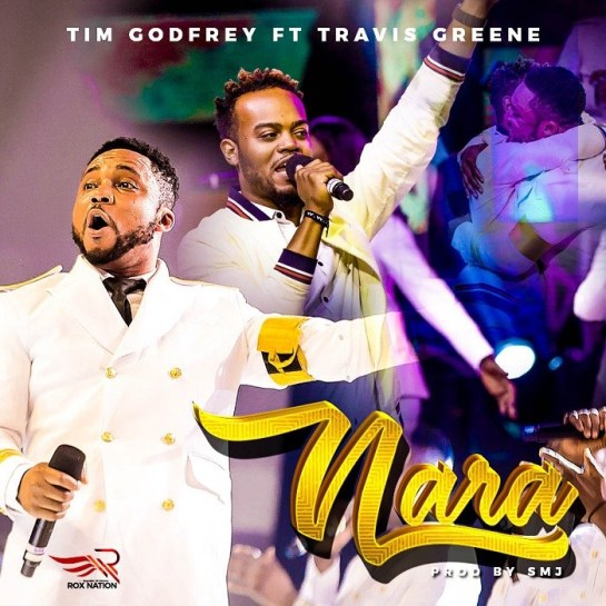 Nara - Tim Godfrey Ft. Travis-Greene