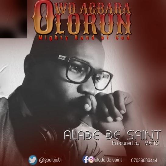 Owo Agbara Olorun (Mighty Hands of God) - Alade De Saint