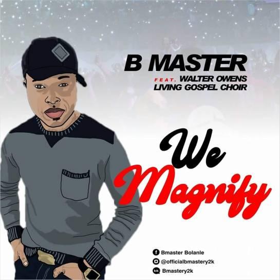 We Magnify - B Master Ft. Walter Owens & Living Gospel Choir