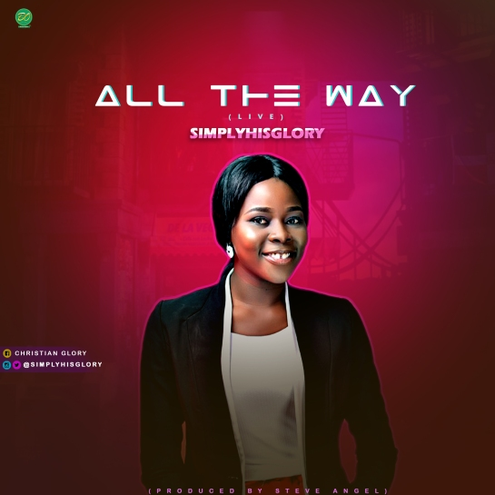 All The Way - SimplyHisGlory