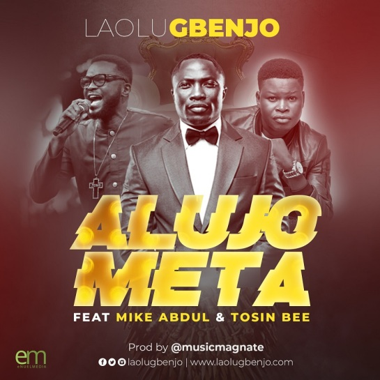 Alujo Meta (Remix) - Laolu Gbenjo Ft. Mike Abdul & Tosin Bee