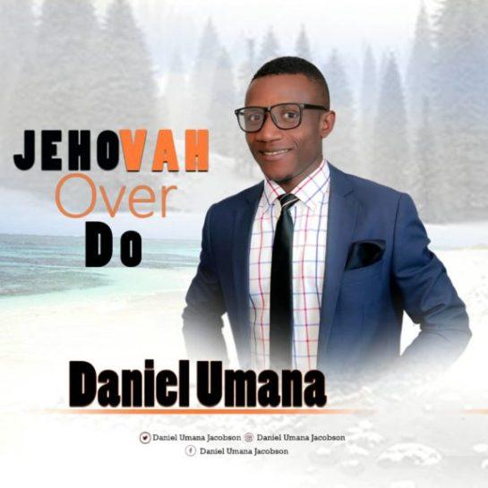 Daniel Umana - Jehovah Over Do