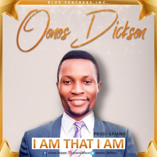 I Am That I Am - Onos Dickson