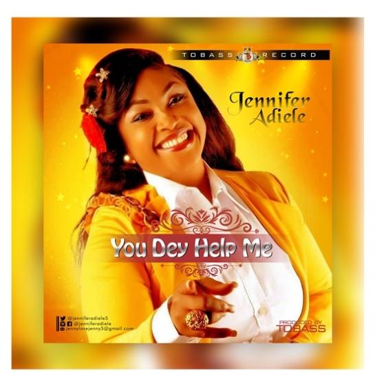 Jennifer Adiele - You dey Help me