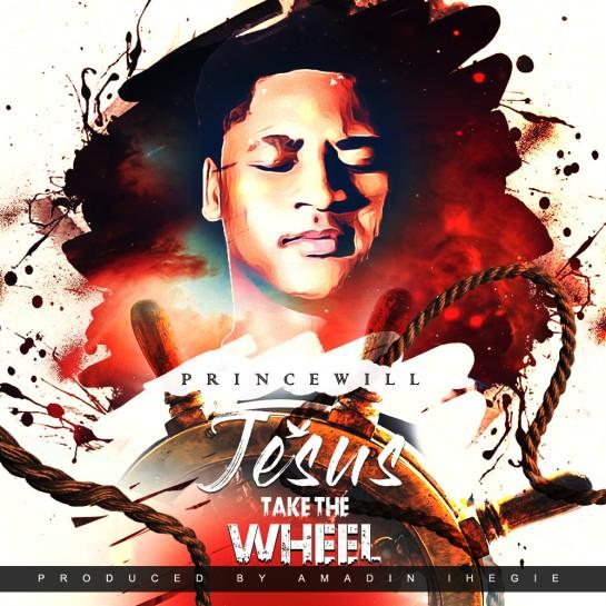 Princewill - Jesus Take The Wheel