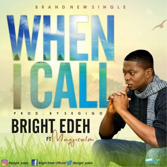 Bright Edeh - When I call