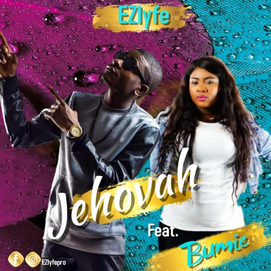 JEHOVAH BY EZ LYFE FEATURING BUMIE