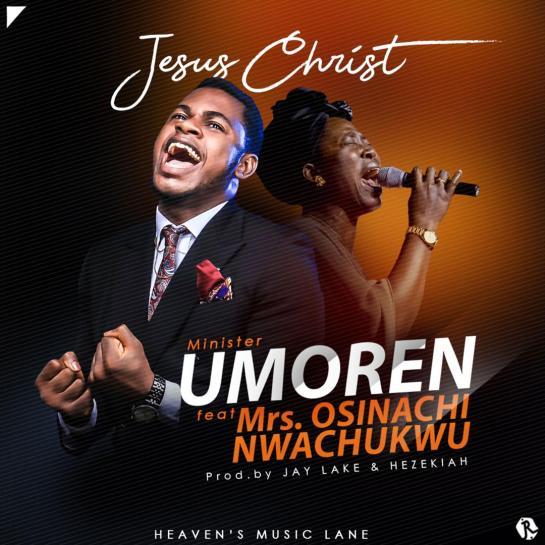 Jesus Christ - Minister Umoren Ft. Mrs. Osinachi Nwachukwu