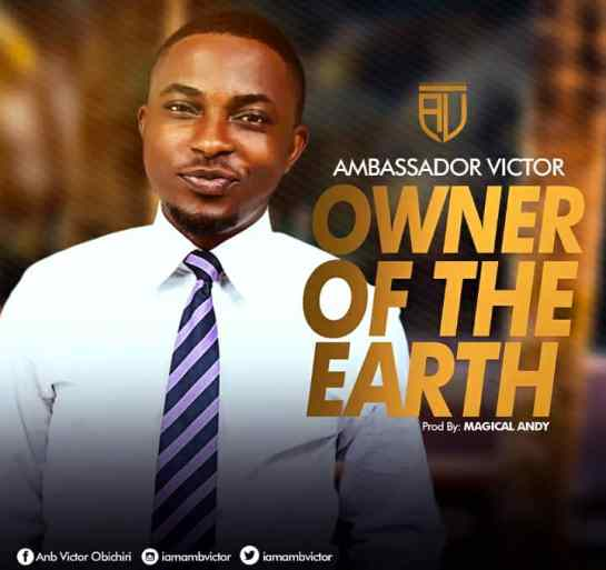 Owner of The Earth - Ambassador Victor