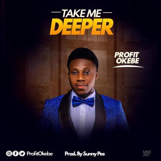 Take Me Deeper - Profit Okebe