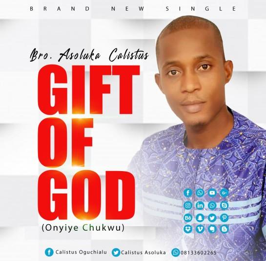 Bro. Asoluka Calistus - Gift of God (Onyiye Chukwu)