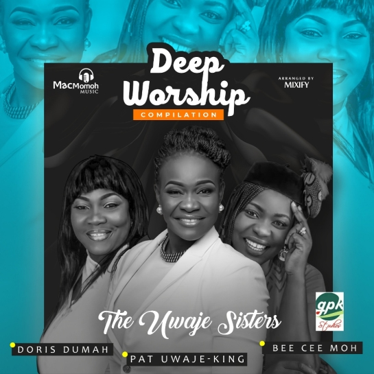 The Uwaje Sisters Deep-Worship Compilation