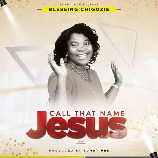 Call That Name Jesus - Blessing Chigozie