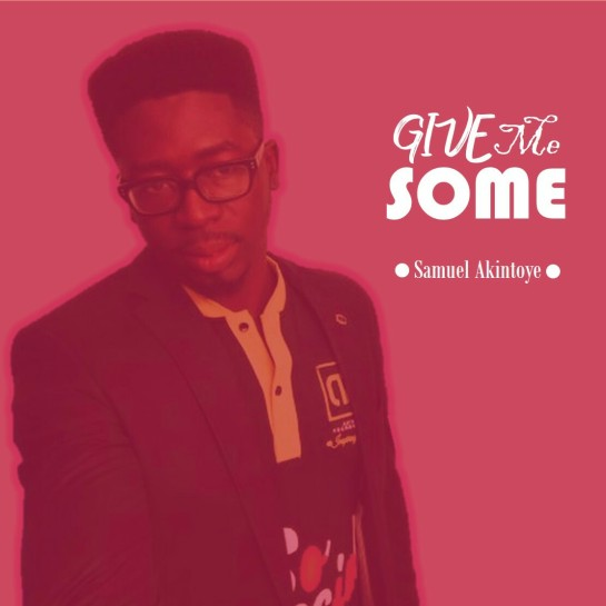 give me some - samuel akintoye
