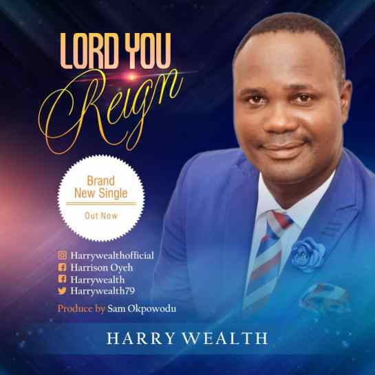 harry wealth - lord you reign