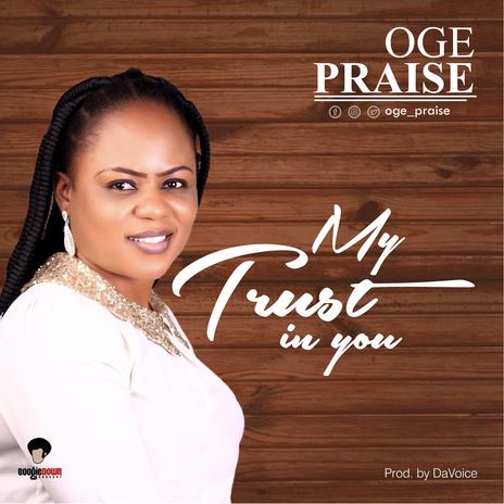 Oge Praise - My Trust in you.jpg