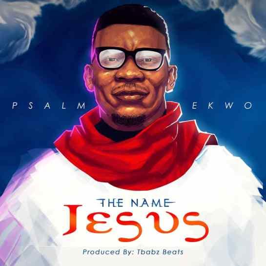 The Name Jesus - Psalm Ekwo