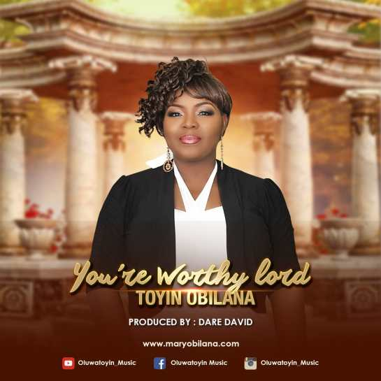 Toyin Obilana - You re Worthy Lord